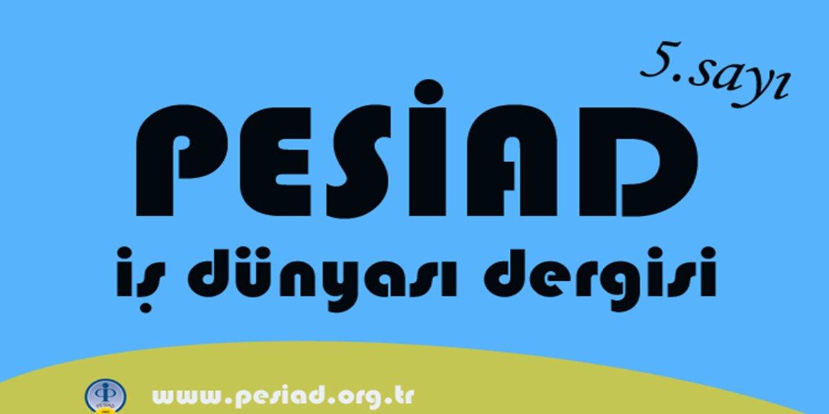 PESİAD İŞ DÜNYASI adlı dergimizin 5. sayısı-0